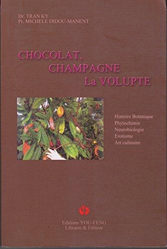 Chocolat, champagne, la volupté : Histoire, botanique, phytochimie, neurobiologie, érotisme, art culinaire par Michèle Didou-Manent