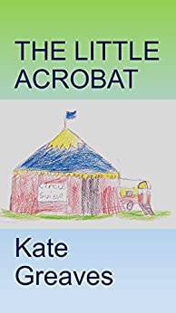 The Little Acrobat by [Greaves, Kate]