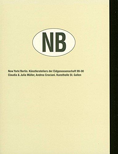 NB : New York/Berlin : Ku¨nstlerateliers der Eidgenossenschaft 99-00 : Claudia & Julia Mu¨ller, Andrea Crociani, Kunsthalle St. Gallen.