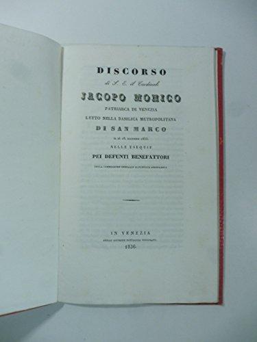 Discorso di S. E. il Cardinale Jacopo Monico patriarca di Venezia letto nella basilica metropolitana di San Marco il di' 16 dicembre 1835 nelle esequie pei defunti benefattori