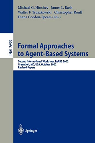 Formal Approaches to Agent-Based Systems: Second International Workshop, FAABS 2002, Greenbelt, MD, USA, October 29-31, 2002, Revised Papers (Lecture Notes in Computer Science)