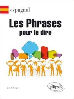 Espagnol les Phrases pour le Dire de Jordi Hagen ( 27 novembre 2012 )