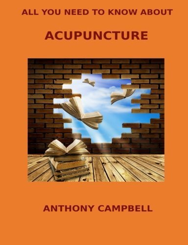 All You Need to Know About Acupuncture by Campbell, Anthony (2014) Paperback