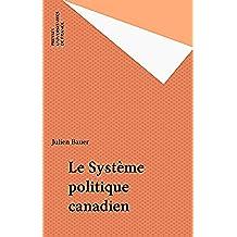Le Système politique canadien (Que sais-je ? t. 3354) (French Edition)