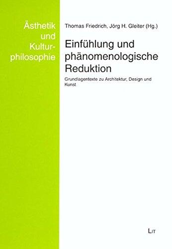 Einfühlung und phänomenologische Reduktion: Grundlagentexte zu Architektur, Design und Kunst (Ästhetik und Kulturphilosophie)
