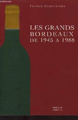Les grands bordeaux de 1945 a 1988/etat et avenir, les millesimes et les meilleurs vins