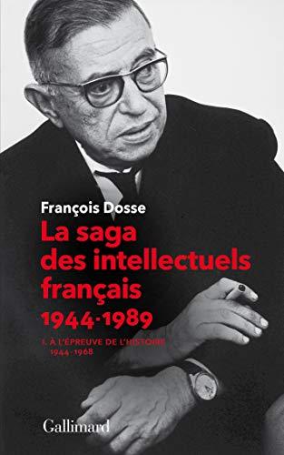 La saga des intellectuels français : A l'épreuve de l'histoire, 1944-1968