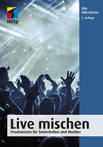 Live mischen: Praxiswissen für Tontechniker und Musiker (mitp Audio)