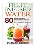 [(Fruit Infused Water : 80 Quick and Easy Vitamin Water Recipes for Weight Loss, Detox and Metabolism Boosting)] [By (author) Mrs Patricia Benson] published on (August, 2014)