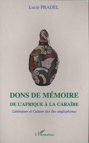 Dons de mémoire - De l'Afrique à la Caraïbe - littérature et culture des îles anglophones