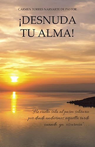 ¡Desnuda Tu Alma! por Carmen Torres Narvarte De Pastor
