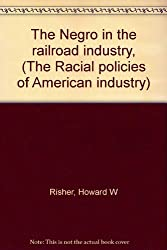 The Negro in the railroad industry, (The Racial policies of American industry)