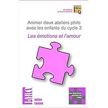 Animer deux ateliers philo avec les enfants du cycle 3: Les émotions et l'amour (Les Questions-puzzles du Labo)