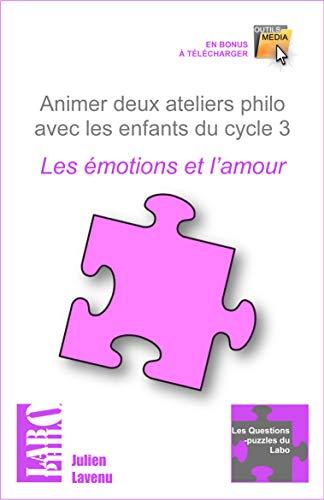 Couverture du livre Animer deux ateliers philo avec les enfants du cycle 3: Les émotions et l'amour (Les Questions-puzzles du Labo)