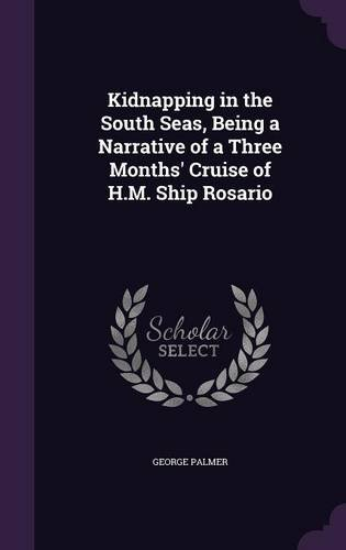 Kidnapping in the South Seas, Being a Narrative of a Three Months' Cruise of H.M. Ship Rosario