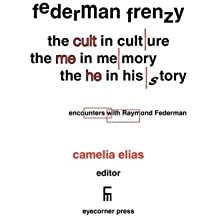Federman Frenzy: the 'cult' in culture, the 'me' in memory, the 'he' in history - encounters with Raymond Federman