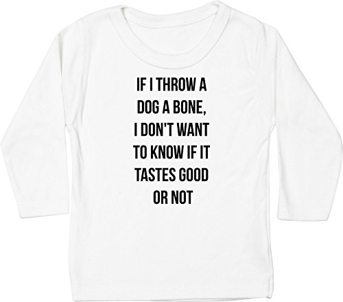 Hippowarehouse If I Throw A Dog A Bone, I Don't Want to Know If It Tastes Good Or Not Baby Unisex t-Shirt Long Sleeve