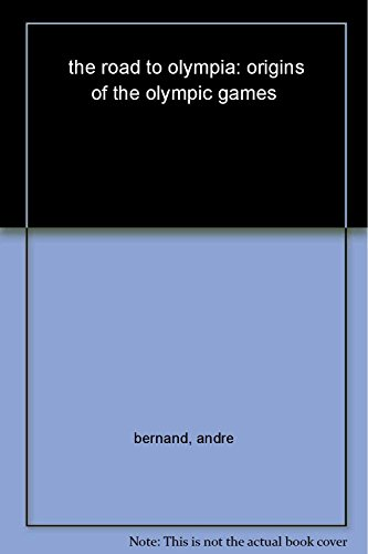 The Road to Olympia: Artistic and Sporting Festivals in Ancient Greece por Pr. Andre Bernand