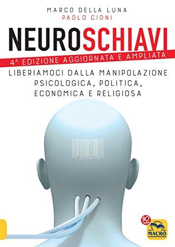 Neuroschiavi: Liberiamoci dalla manipolazione psicologica, politica, economica e religiosa