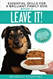 Leave It!: How to teach Amazing Impulse Control to your Brilliant Family Dog (Essenti...
