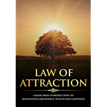 Law of Attraction: A Basic Brief Introduction to Manifesting Abundance, Wealth and Happiness (Basic Brief Introductions) (English Edition)