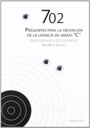 702 preguntas para la obtención de licencia de armas C (Divulgacion General) por DAVID MIGUEL CABALLERO