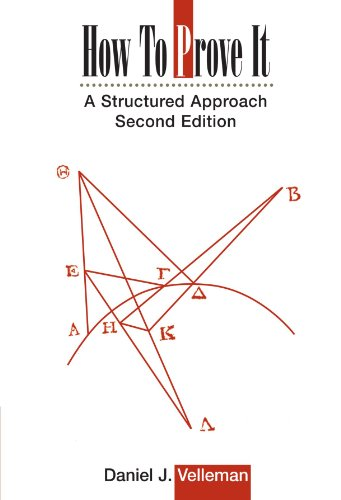 How to Prove It 2nd Edition: A Structured Approach