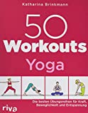 50 Workouts - Yoga: Die besten Übungsreihen für Kraft, Beweglichkeit und Entspannung - Katharina Brinkmann