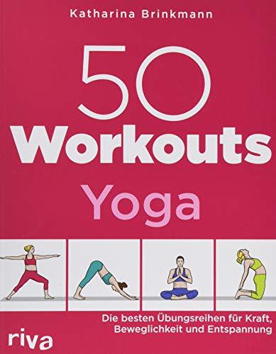 50 Workouts - Yoga: Die besten Übungsreihen für Kraft, Beweglichkeit und Entspannung