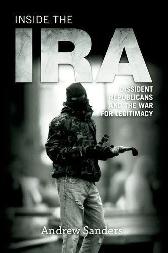 Inside the IRA: Dissident Republicans and the War for Legitimacy by Andrew Sanders (2011-12-20)