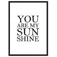 You are my Sunshine - einzigartiger Kunstdruck mit Spruch auf wunderbarem Hahnemühle Papier DIN A4 (optional A3 und A2) -ohne Rahmen- schwarz-weiß - Typografie Wandbild Fine-Art-Print Dekoration Geschenk Geschenkidee Geburtstag Hochzeit Muttertag Bild Poster Plakat Home Deko shabby chic vintage retro Lebensweisheit Regeln für Zufriedenheit & Glück