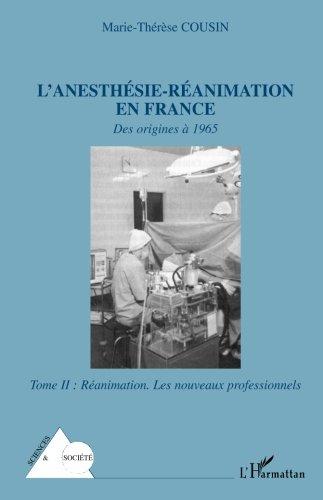 lanesthesie-reanimation-en-france-des-origines-a-1965-tome-2-reanimation-les-nouveaux-professionnels