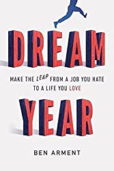 Dream Year: Make the Leap from a Job You Hate to a Life You Love by Ben Arment (2014-08-05)