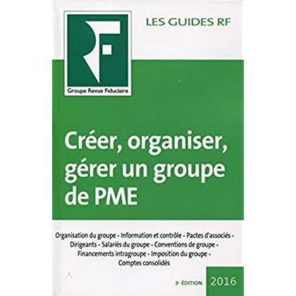 Créer, organiser, gérer un groupe de PME 2016: Organisation du groupe. Information et contrôle. Pactes d'associés. Dirigeants. Salariés du groupe. ... Imposition du groupe. Comptes consolidés.