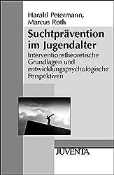 Suchtprävention im Jugendalter: Interventionstheoretische Grundlagen und entwicklungspsychologische Perspektiven (Juventa Paperback)