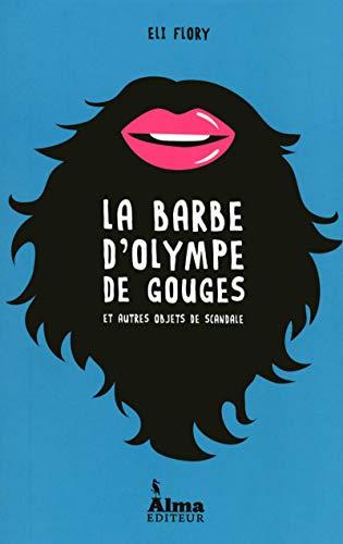 La barbe d'Olympe de Gouges et autres objets de scandale par Eli Flory
