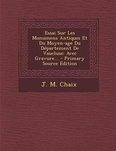 Essai Sur Les Monumens Antiques Et Du Moyen-Age Du Departement de Vaucluse: Avec Gravure. - Primary Source Edition
