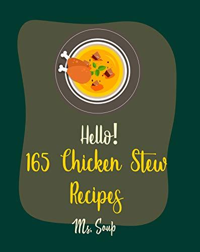 Hello! 165 Chicken Stew Recipes: Best Chicken Stew Cookbook Ever For Beginners [Lemon Chicken Recipe, Cajun Recipe Chicken, Chicken Breast Recipe, Ground ... Thigh Recipe] [Book 1] (English Edition)