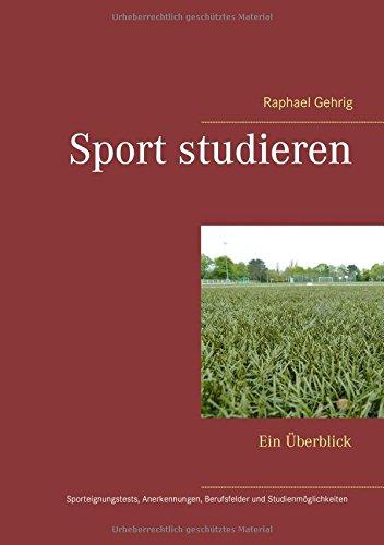 Sport studieren: Ein Überblick - Sporteignungstests, Anerkennungen, mögliche Berufsfelder und Studienmöglichkeiten an allen relevanten deutschen Hochschulen