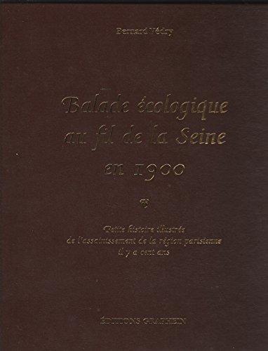 Balade écologique au fil de la Seine en 1900: Petite histoire illustrée de l'assainissement de la région parisienne il y a cent ans