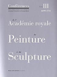 Conférences de l'Académie royale de peinture et de sculpture : Tome 3, Les Conférences au temps de Jules Hardouin-Mansart (1699-1711)