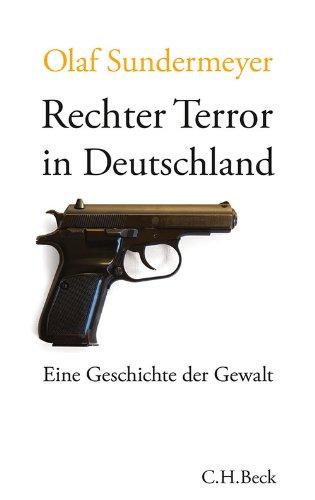 Rechter Terror in Deutschland: Eine Geschichte der Gewalt (Beck'sche Reihe)