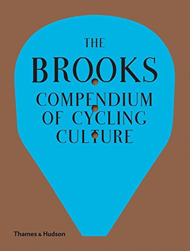 The Brooks Compendium of Cycling Culture: Rivetting Stories and Curiosities from Cosmopolitan Great Britain