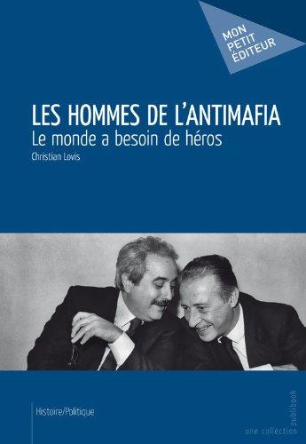 En ligne téléchargement gratuit Les Hommes de l'antimafia: Le monde a besoin de héros pdf, epub ebook