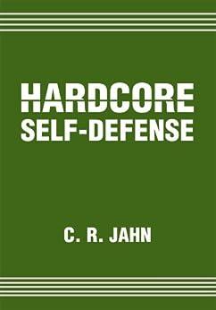 Hardcore Self-Defense (English Edition) par [C. R. Jahn]