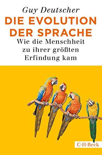 Die Evolution der Sprache: Wie die Menschheit zu ihrer größten Erfindung kam (Beck Paperback 4507)