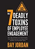 The 7 Deadly Toxins of Employee Engagement: How They Decimate Your Performance, Your Effectiveness & Your Bottom-Line and How You Neutralise Them