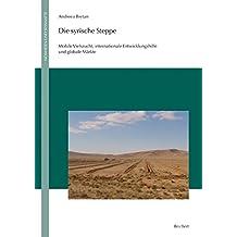 Die Syrische Steppe: Mobile Viehzucht, Internationale Entwicklungshilfe Und Globale Markte (Nomaden Und Sesshafte)