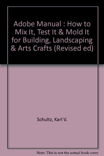 Adobe Manual : How to Mix It, Test It & Mold It for Building, Landscaping & Arts Crafts (Revised ed) (Craft Mold)