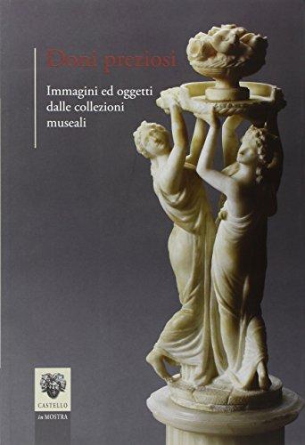 Doni preziosi. Immagini ed oggetti dalle collezioni museali (Castello in mostra)